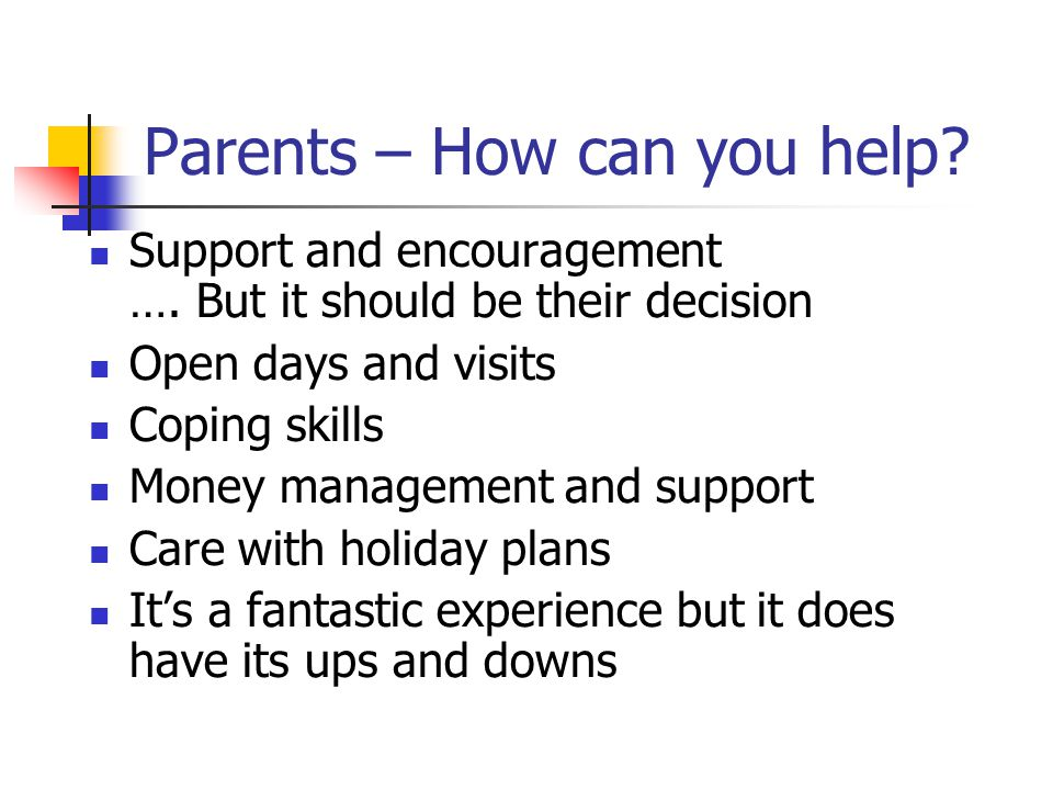 Parents – How can you help. Support and encouragement ….