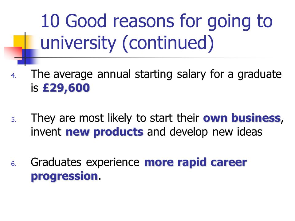 10 Good reasons for going to university (continued) 7.