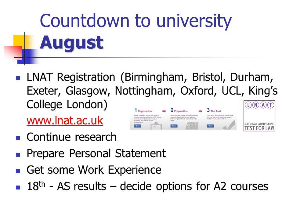 August Countdown to university August LNAT Registration (Birmingham, Bristol, Durham, Exeter, Glasgow, Nottingham, Oxford, UCL, King's College London)
