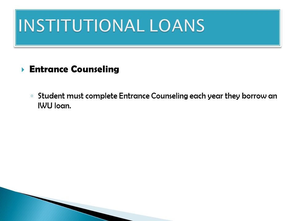Entrance Counseling INDIANA WESLEYAN UNIVERSITY LOAN - STATEMENT OF RIGHTS AND RESPONSIBILITIES  A loan is a serious legal obligation; it is important that you understand your rights and responsibilities under this program.