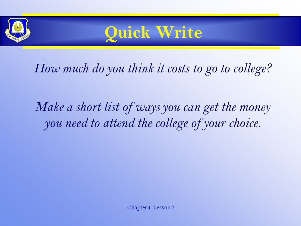 Chapter 4, Lesson 2 Quick Write How much do you think it costs to go to college.