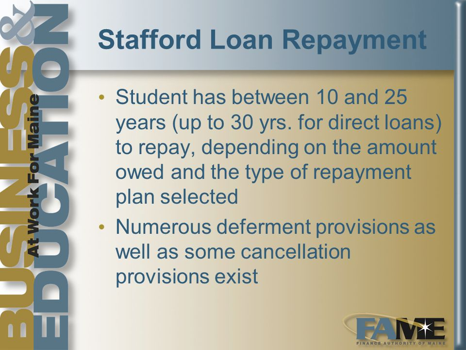 Stafford Loan Repayment Student has between 10 and 25 years (up to 30 yrs.