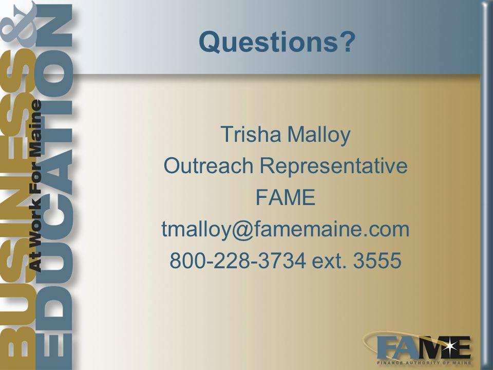 Questions Trisha Malloy Outreach Representative FAME tmalloy@famemaine.com 800-228-3734 ext. 3555