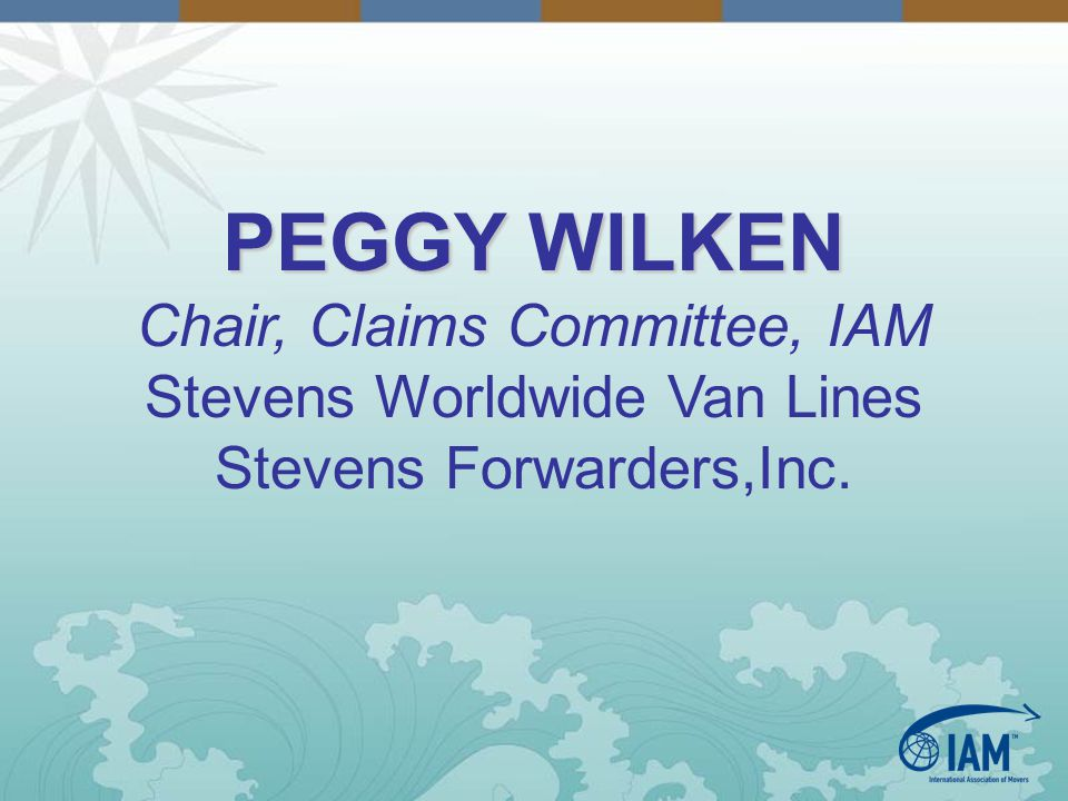 PEGGY WILKEN Chair, Claims Committee, IAM Stevens Worldwide Van Lines Stevens Forwarders,Inc.