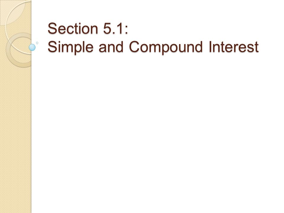 Section 5.1: Simple and Compound Interest