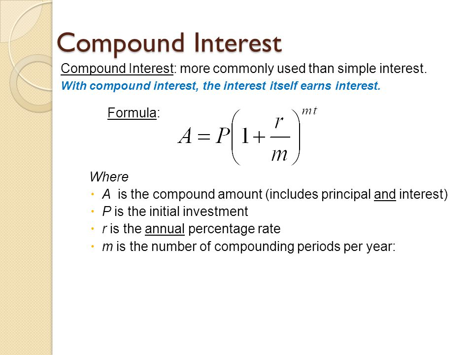 Compound Interest Compound Interest: more commonly used than simple interest.