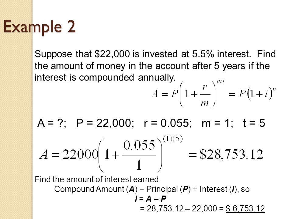 Example 2 Suppose that $22,000 is invested at 5.5% interest.