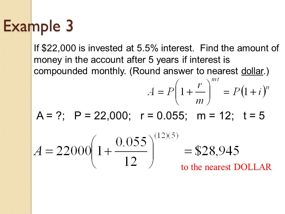 Example 3 If $22,000 is invested at 5.5% interest.