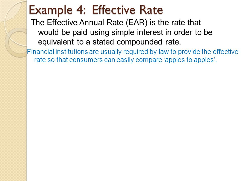 Example 4: Effective Rate The Effective Annual Rate (EAR) is the rate that would be paid using simple interest in order to be equivalent to a stated compounded rate.