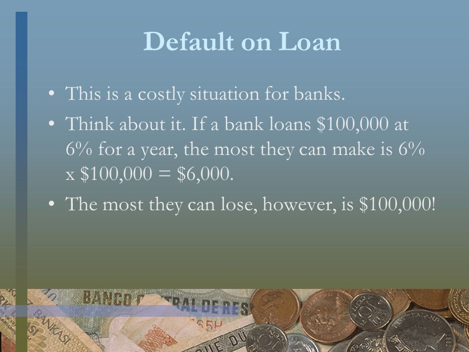 Default on Loan This is a costly situation for banks.