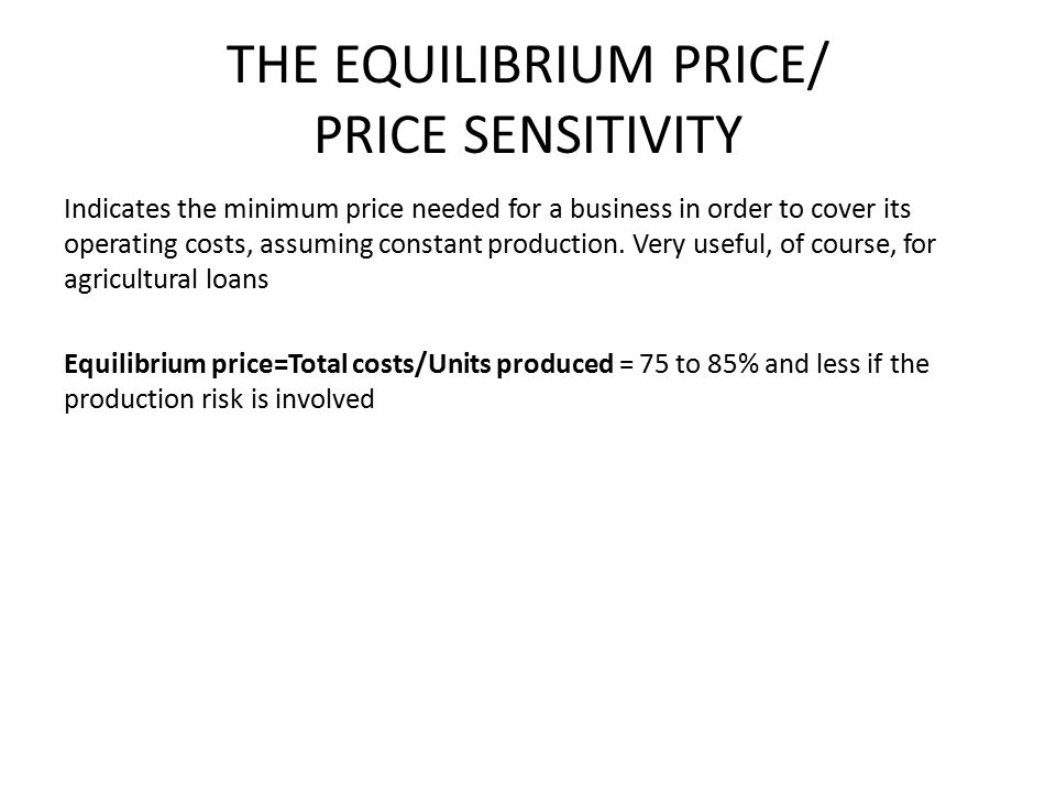 THE EQUILIBRIUM PRICE/ PRICE SENSITIVITY Indicates the minimum price needed for a business in order to cover its operating costs, assuming constant production.