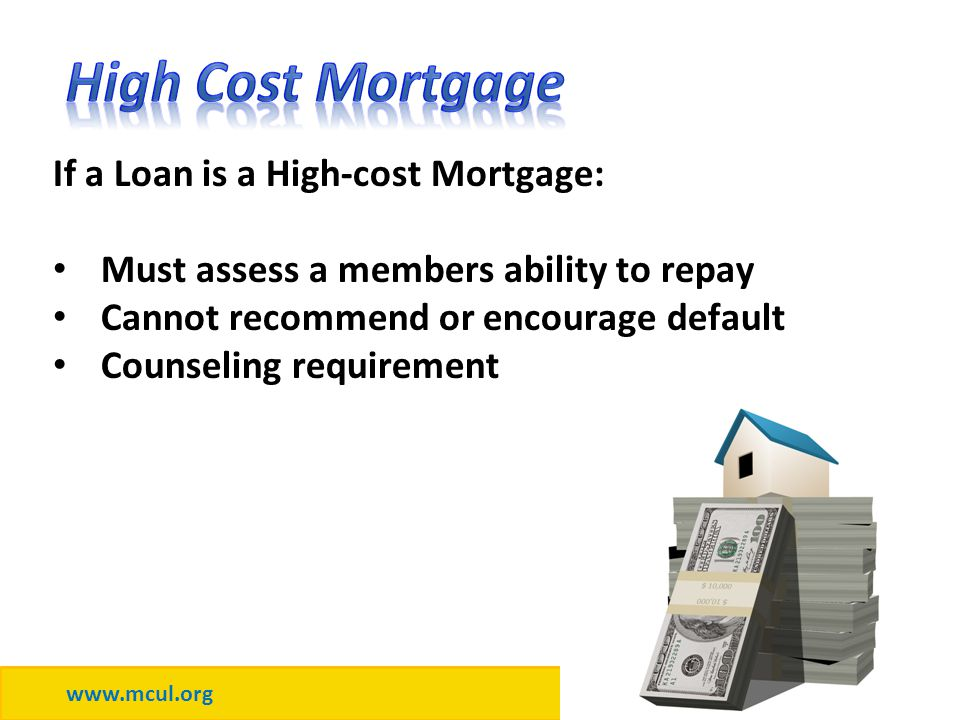 www.mcul.org #mculace If a Loan is a High-cost Mortgage: Must assess a members ability to repay Cannot recommend or encourage default Counseling requirement