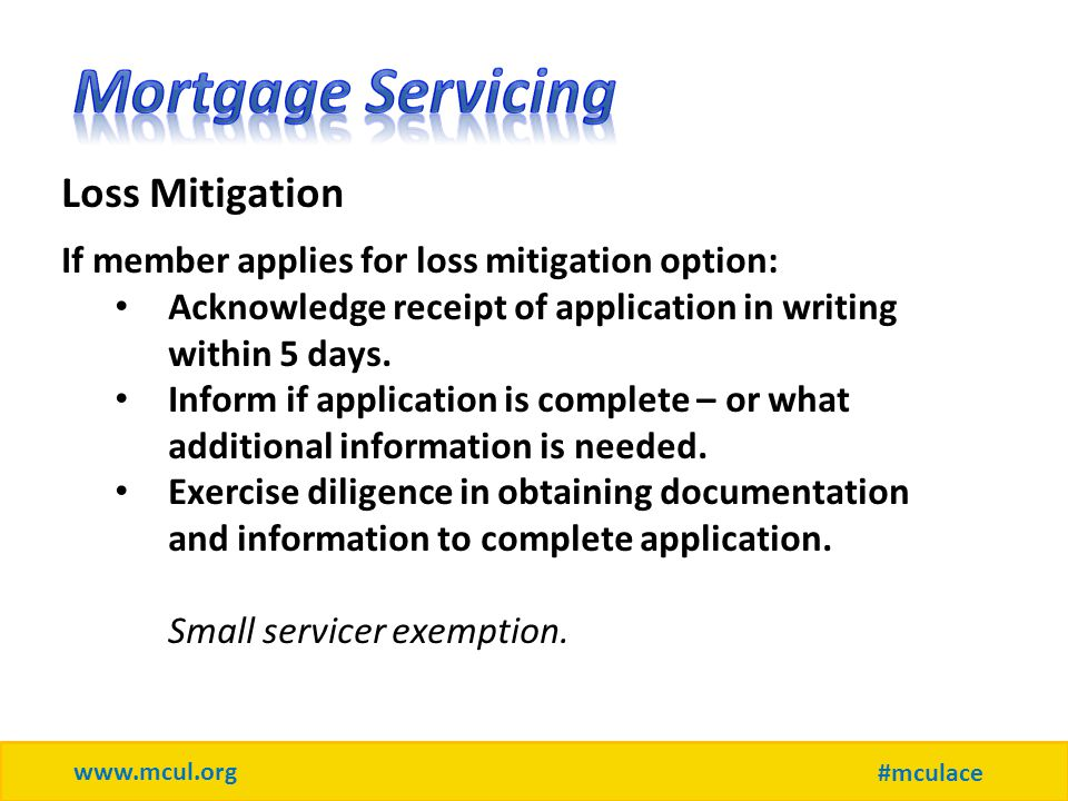 www.mcul.org #mculace Loss Mitigation If member applies for loss mitigation option: Acknowledge receipt of application in writing within 5 days.