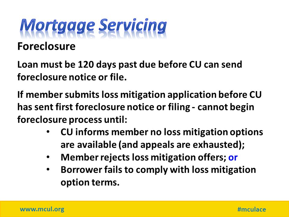 www.mcul.org #mculace Foreclosure Loan must be 120 days past due before CU can send foreclosure notice or file.