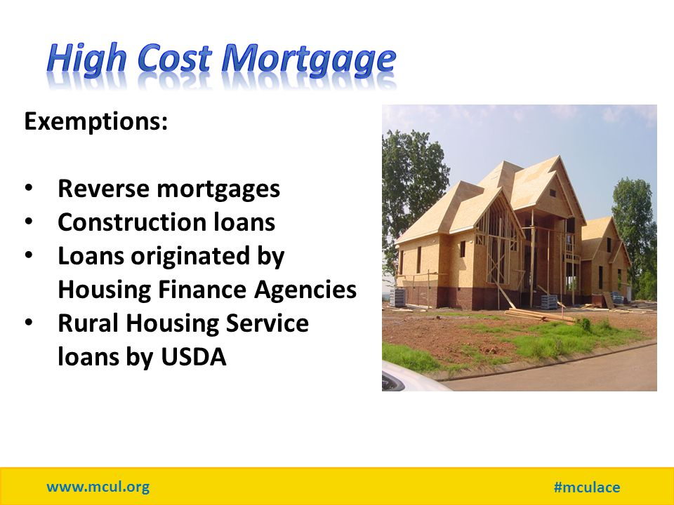 www.mcul.org #mculace Exemptions: Reverse mortgages Construction loans Loans originated by Housing Finance Agencies Rural Housing Service loans by USDA