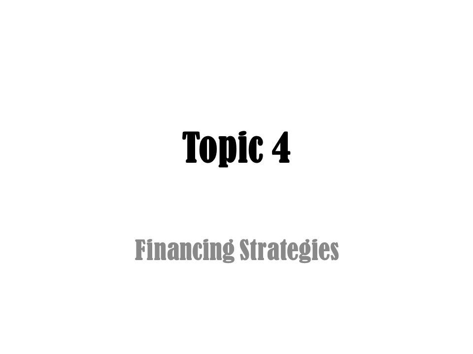 Topic 4 Financing Strategies