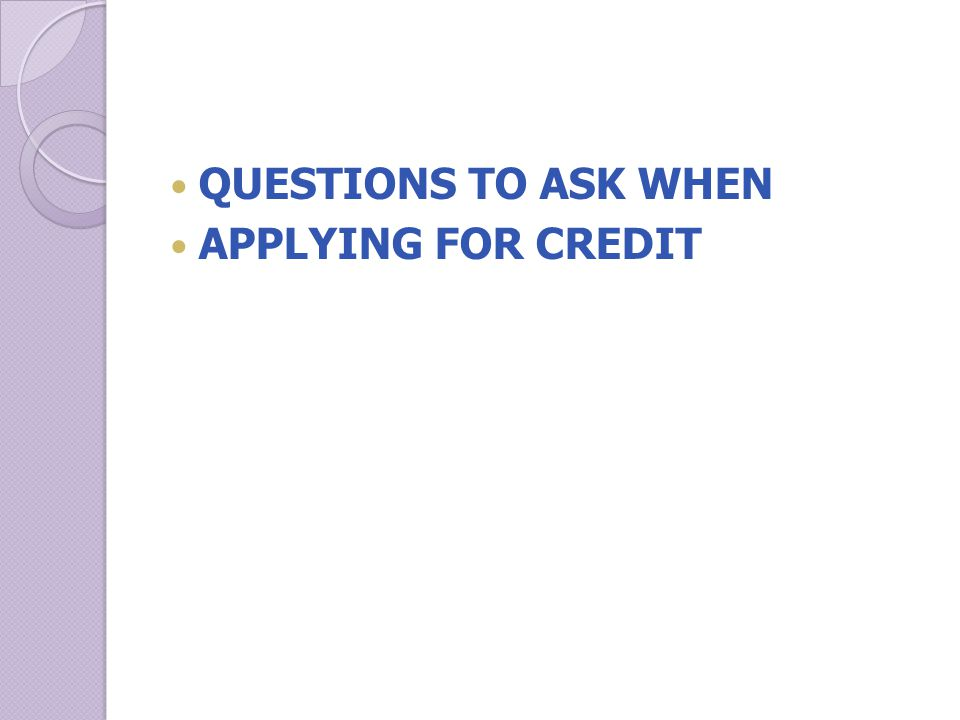 QUESTIONS TO ASK WHEN APPLYING FOR CREDIT