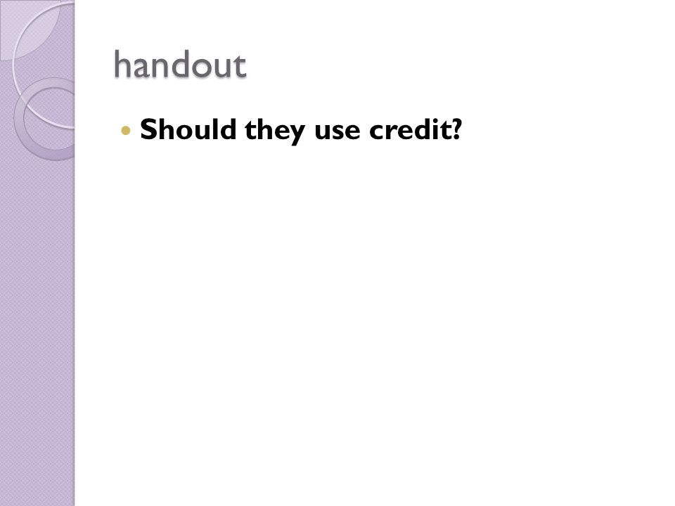 handout Should they use credit