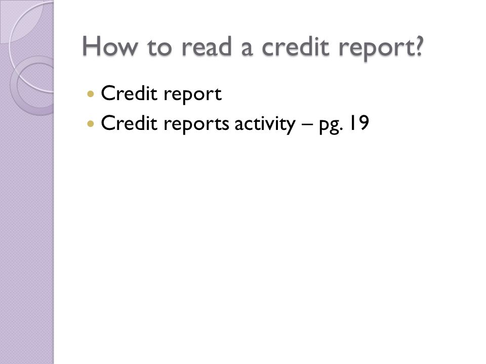 How to read a credit report Credit report Credit reports activity – pg. 19