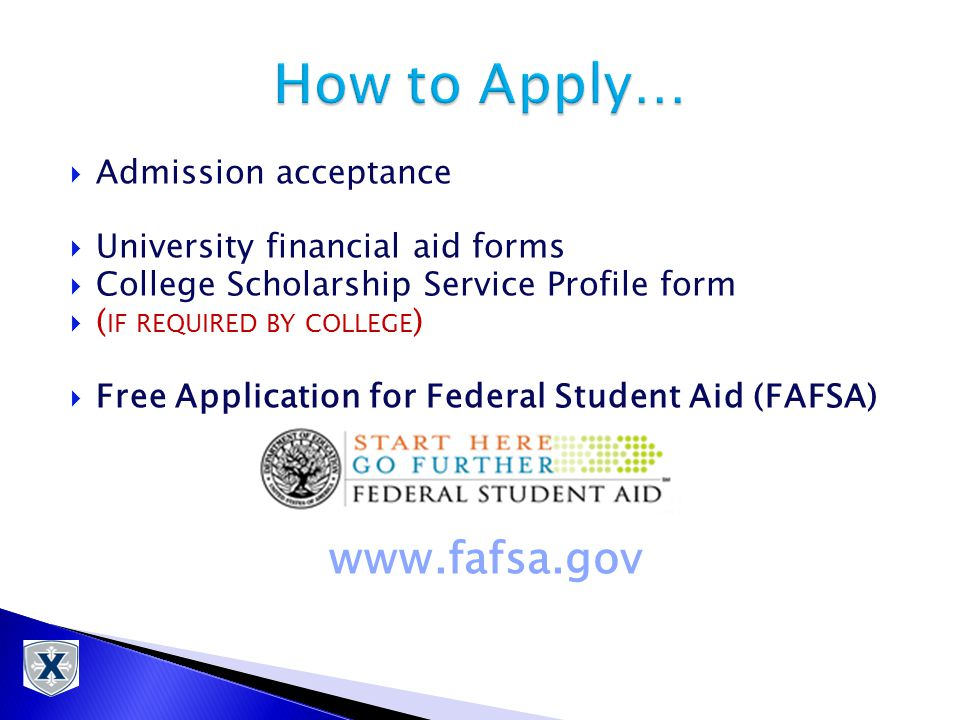  Admission acceptance  University financial aid forms  College Scholarship Service Profile form  ( IF REQUIRED BY COLLEGE )  Free Application for Federal Student Aid (FAFSA) www.fafsa.gov