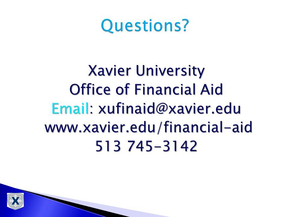 Xavier University Office of Financial Aid Email: xufinaid@xavier.edu www.xavier.edu/financial-aid www.xavier.edu/financial-aid 513 745-3142
