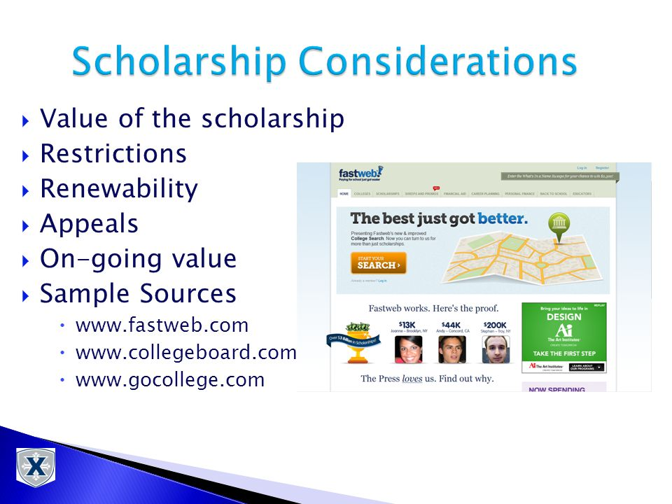  Value of the scholarship  Restrictions  Renewability  Appeals  On-going value  Sample Sources  www.fastweb.com  www.collegeboard.com  www.gocollege.com
