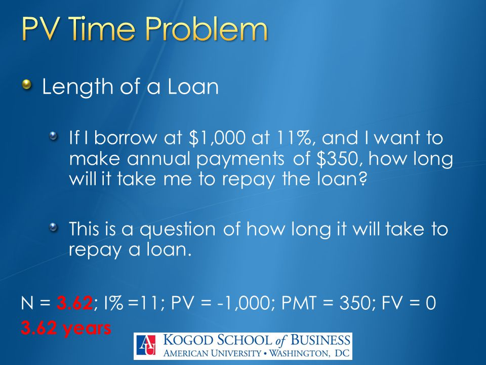 Length of a Loan If I borrow at $1,000 at 11%, and I want to make annual payments of $350, how long will it take me to repay the loan? This is a quest