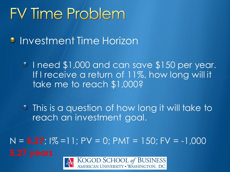 Investment Time Horizon I need $1,000 and can save $150 per year. If I receive a return of 11%, how long will it take me to reach $1,000? This is a qu