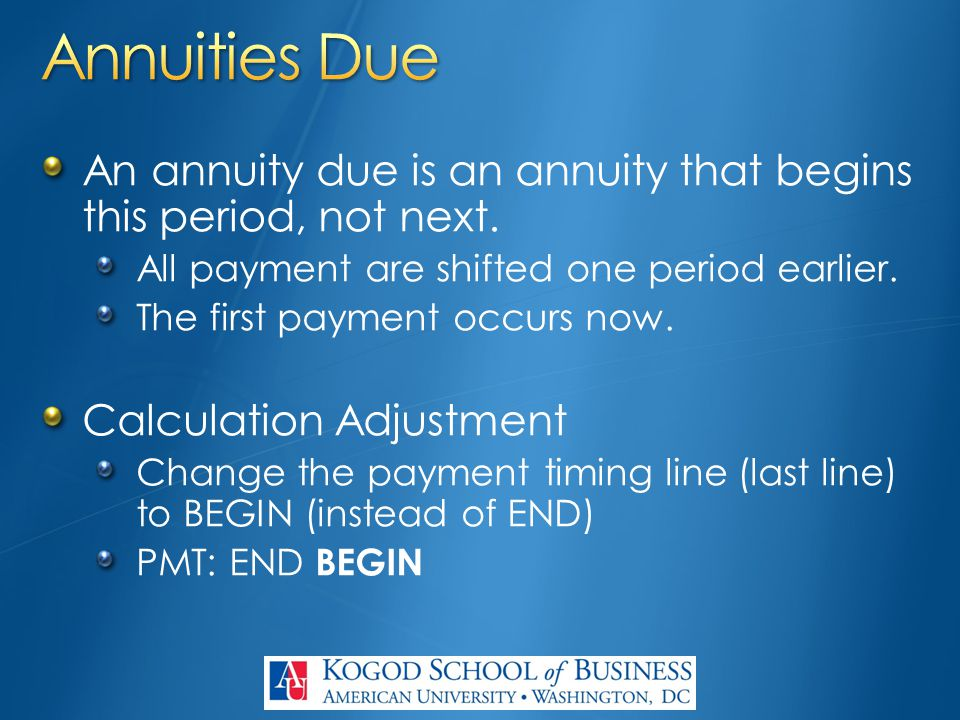 An annuity due is an annuity that begins this period, not next. All payment are shifted one period earlier. The first payment occurs now. Calculation