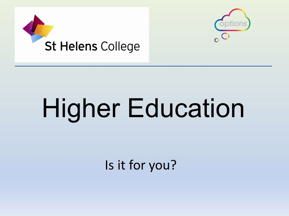 Higher Education Is it for you?