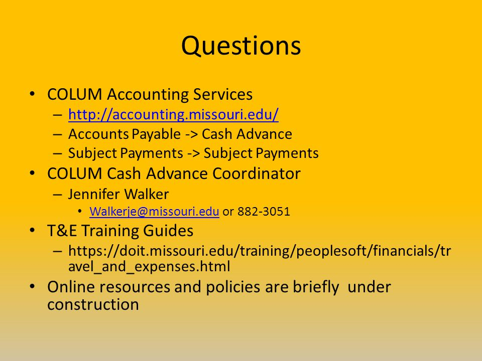 Questions COLUM Accounting Services – http://accounting.missouri.edu/ http://accounting.missouri.edu/ – Accounts Payable -> Cash Advance – Subject Pay