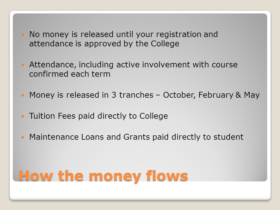 How the money flows No money is released until your registration and attendance is approved by the College Attendance, including active involvement wi