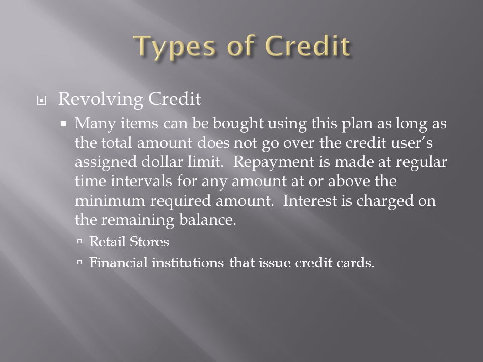  Revolving Credit  Many items can be bought using this plan as long as the total amount does not go over the credit user's assigned dollar limit. Re
