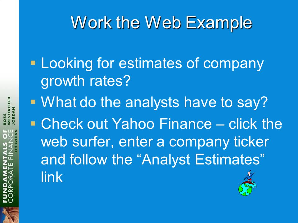 Work the Web Example  Looking for estimates of company growth rates?  What do the analysts have to say?  Check out Yahoo Finance – click the web su