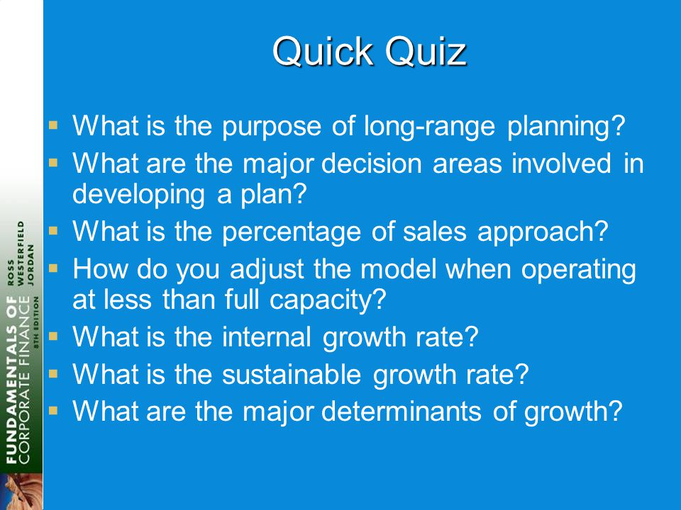 Quick Quiz  What is the purpose of long-range planning?  What are the major decision areas involved in developing a plan?  What is the percentage o
