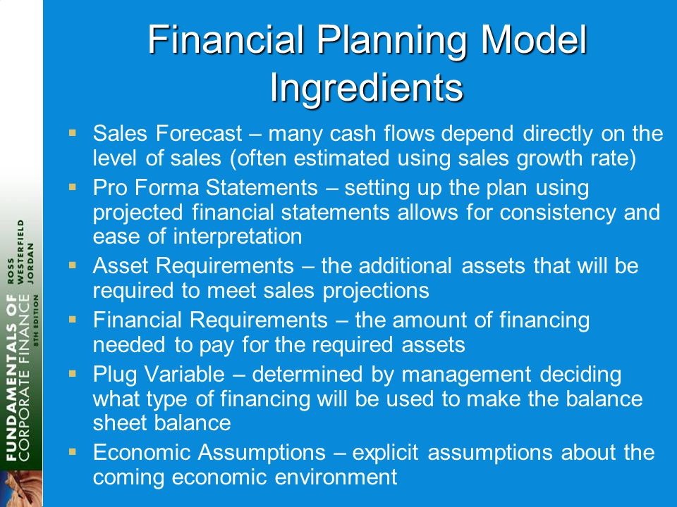 Financial Planning Model Ingredients  Sales Forecast – many cash flows depend directly on the level of sales (often estimated using sales growth rate