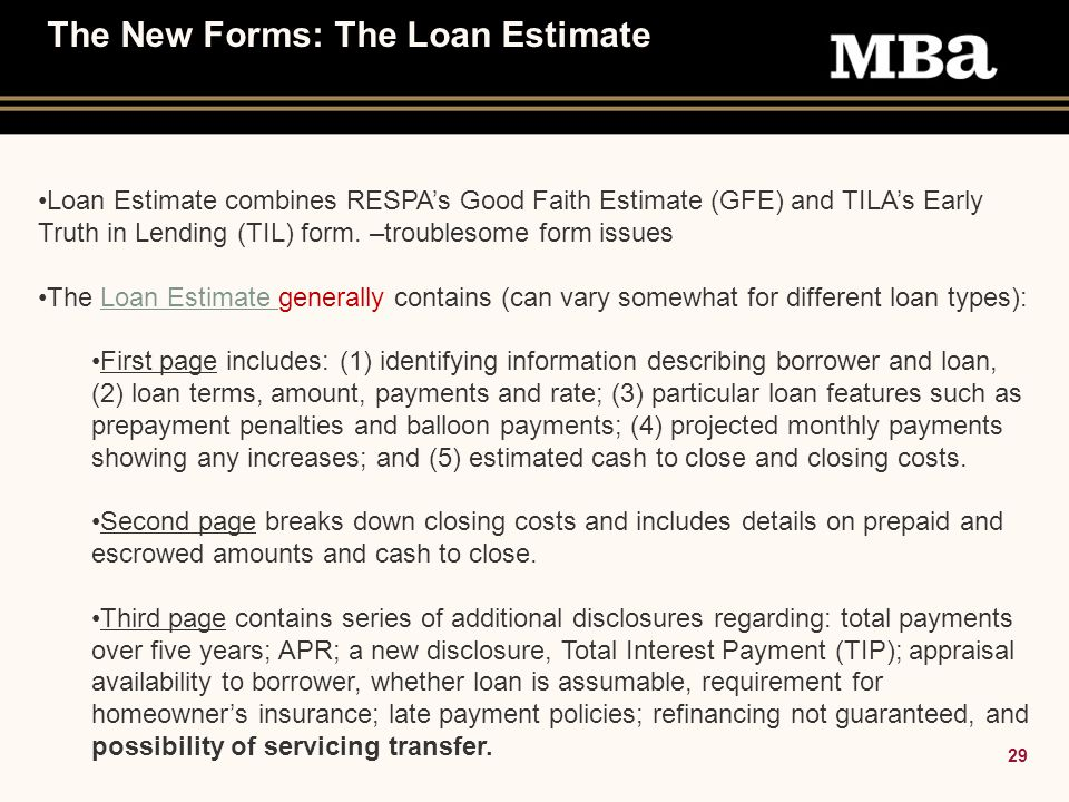 29 The New Forms: The Loan Estimate Loan Estimate combines RESPA's Good Faith Estimate (GFE) and TILA's Early Truth in Lending (TIL) form.