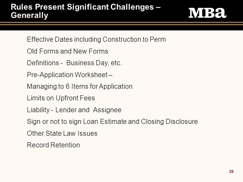 39 Rules Present Significant Challenges – Generally Effective Dates including Construction to Perm Old Forms and New Forms Definitions - Business Day, etc.