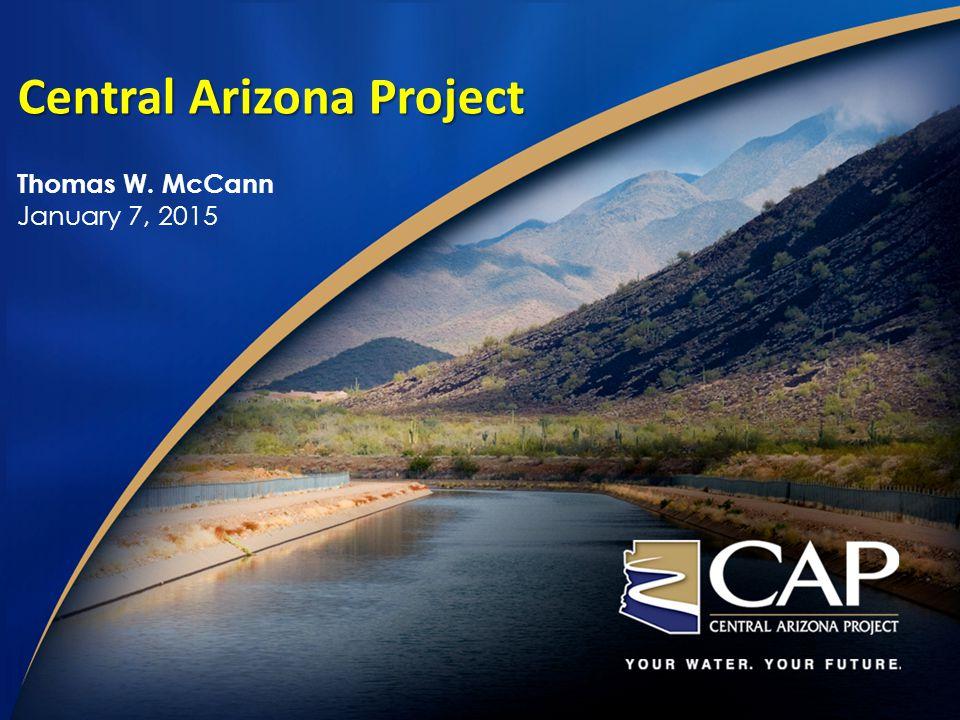 Central Arizona Project Thomas W. McCann January 7, 2015