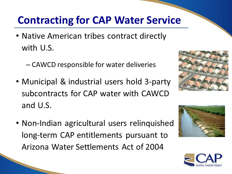 Contracting for CAP Water Service Native American tribes contract directly with U.S.