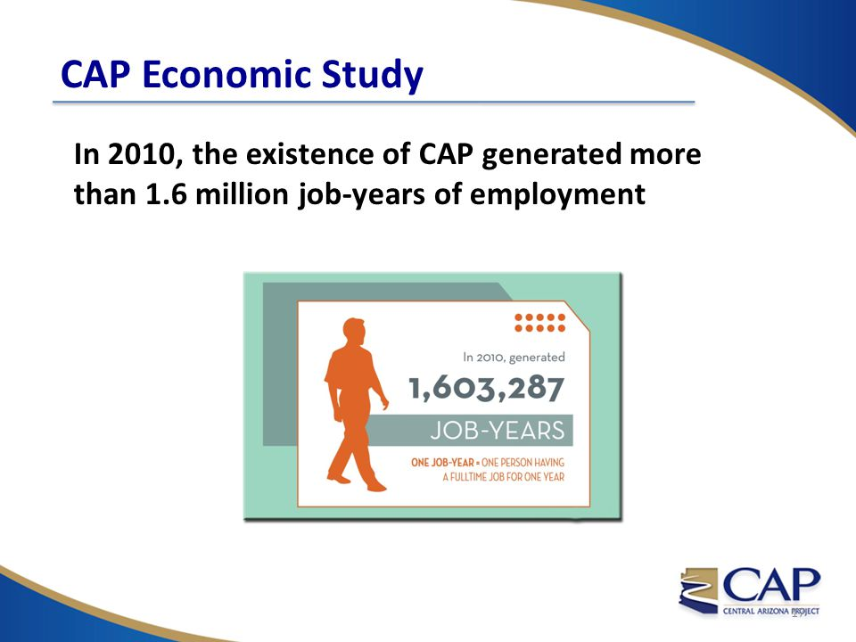 In 2010, the existence of CAP generated more than 1.6 million job-years of employment 17 CAP Economic Study