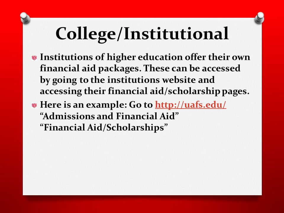 College/Institutional Institutions of higher education offer their own financial aid packages.
