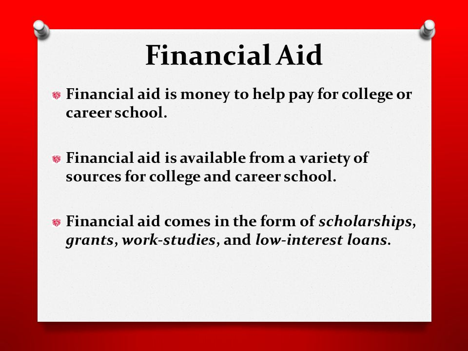 Financial Aid Financial aid is money to help pay for college or career school.