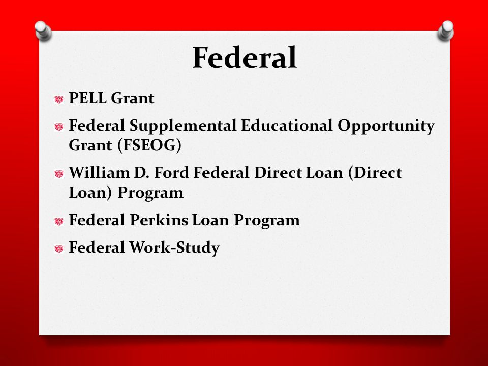 Federal PELL Grant Federal Supplemental Educational Opportunity Grant (FSEOG) William D.