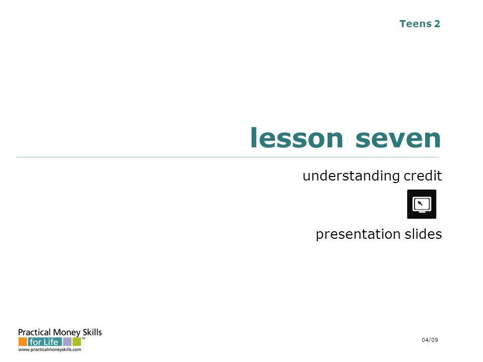 Teens 2 lesson seven understanding credit presentation slides 04/09