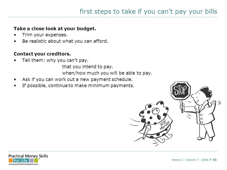 first steps to take if you can't pay your bills Take a close look at your budget.