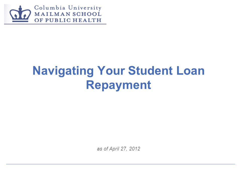 Navigating Your Student Loan Repayment as of April 27, 2012