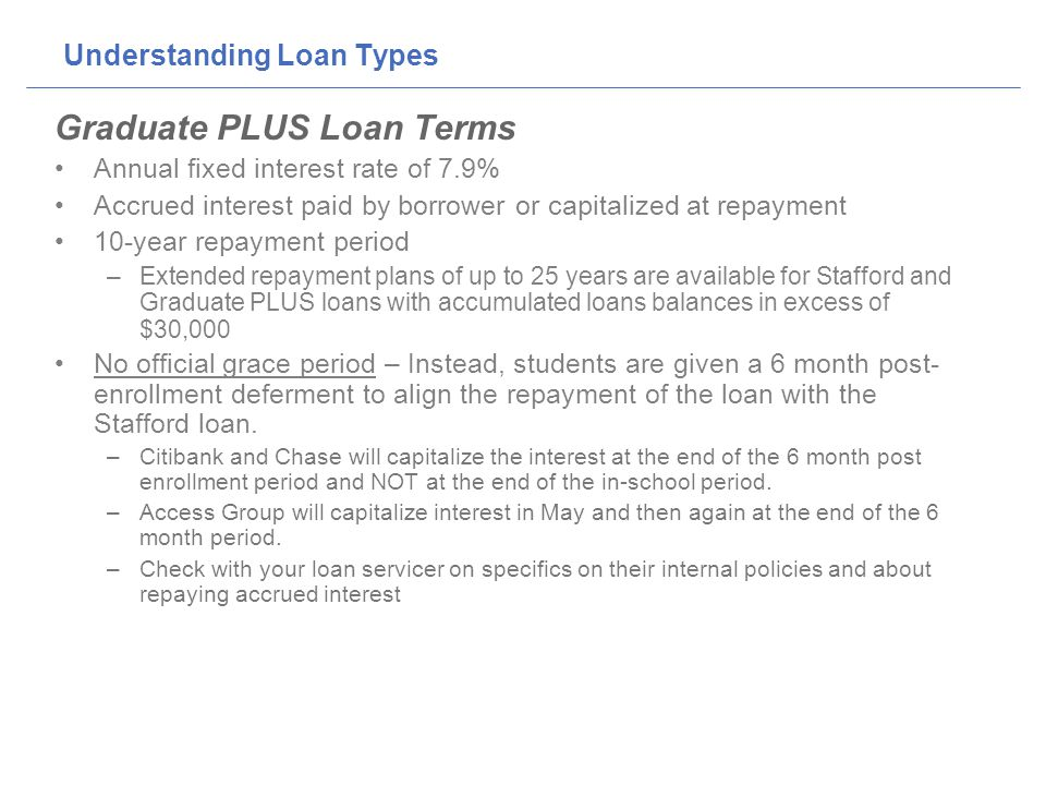 Consolidation Consideration A Federal Consolidation loan allows the borrower to combine one or more of their eligible federal education loans into one new loan – and can extend the repayment term (up to 30 years), allowing lower monthly payments.