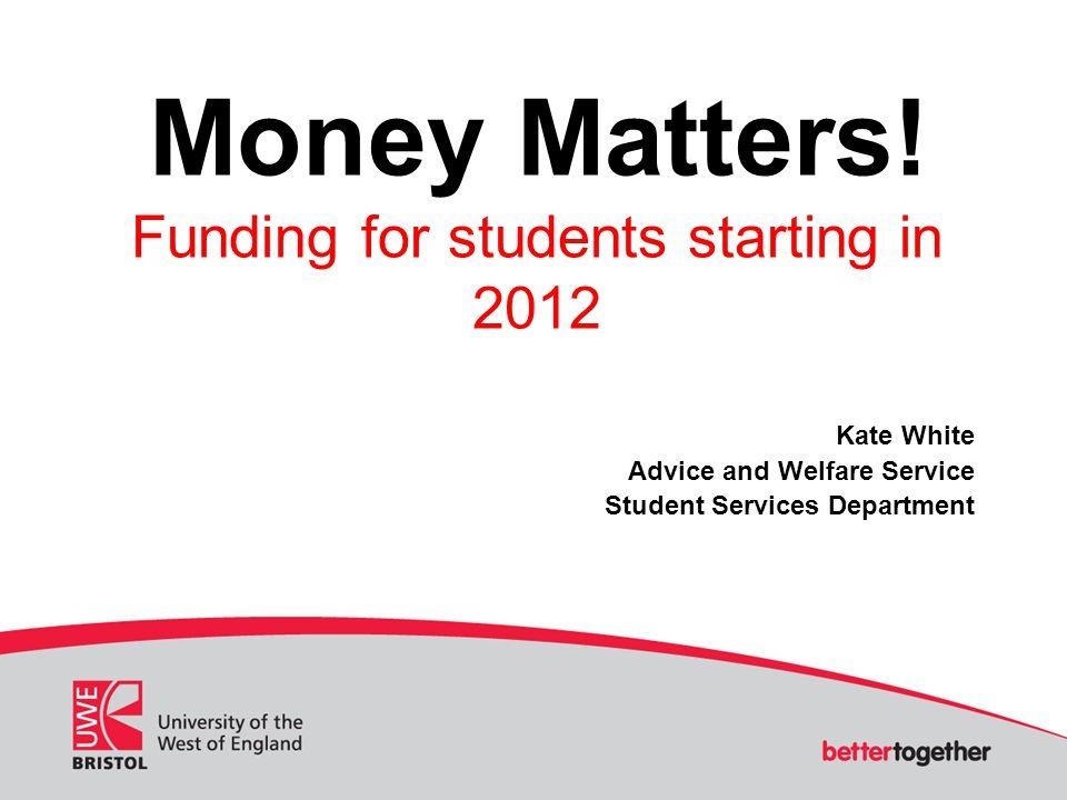 More information UWE website – www.uwe.ac.ukwww.uwe.ac.uk Direct.gov.uk - www.direct.gov.uk/en/EducationAndLearning/UniversityA ndHigherEducation/index.htm www.direct.gov.uk/en/EducationAndLearning/UniversityA ndHigherEducation/index.htm Martin Lewis http://www.moneysavingexpert.com/http://www.moneysavingexpert.com/