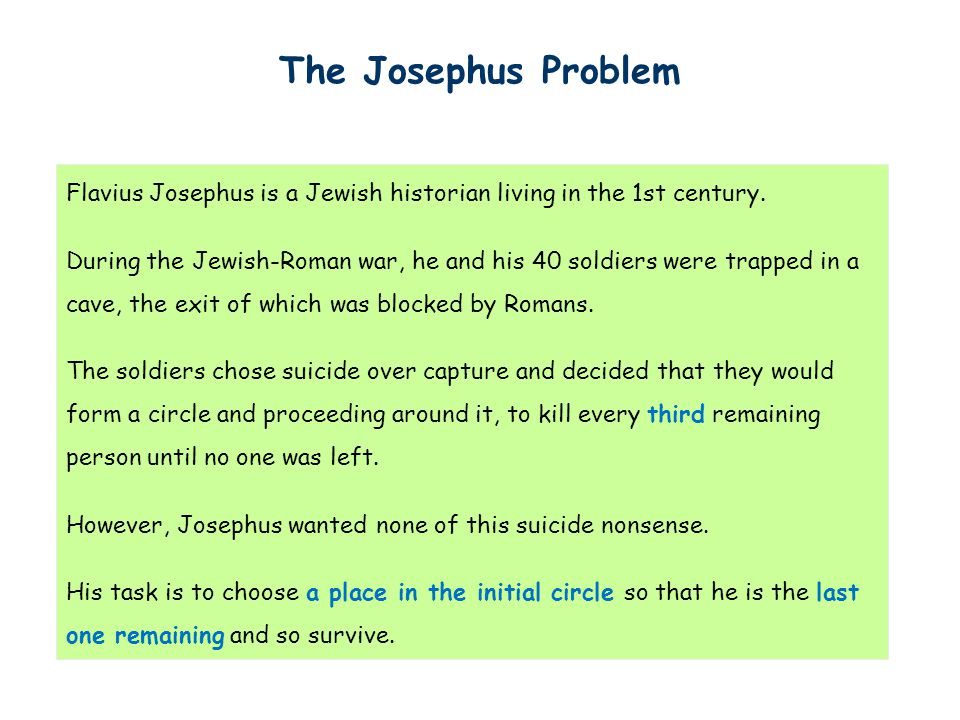 The Josephus Problem Flavius Josephus is a Jewish historian living in the 1st century.